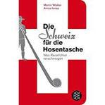 Die Schweiz für die Hosentasche Was Reiseführer verschweigen (Fischer Taschenbibliothek)