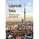 Labyrinth Tokio - 38 Touren in und um Japans Hauptstadt Ein Führer mit 95 Bildern, 42 Karten, 300 Internetlinks und 100 Tipps.