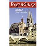 Regensburg Stadtführer durch das UNESCO-Welterbe (Regensburg - UNESCO Weltkulturerbe)