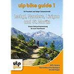 ULP Bike Guide Band 1 - Ischgl, Nauders, Livigno und St. Moritz Unsere Gebrauchsanweisung für eure Traumtouren
