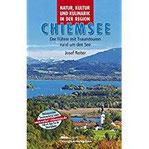 Natur, Kultur und Kulinarik in der Region Chiemsee Der Chiemseeführer mit Traumtouren rund um den See.