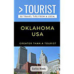 Greater Than a Tourist- Oklahoma USA 50 Travel Tips from a Local