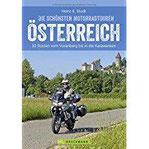 Bikertouren Österreich Die schönsten Motorradtouren in Österreich. 30 Routen vom Waldviertel bis in die Karawanken. Alpenpässe und Kurven ein Bikertraum.