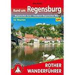 Rund um Regensburg Bayerischer Jura – Vorderer Bayerischer Wald. 52 Touren. Mit GPS-Tracks (Rother Wanderführer)