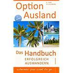 Option Ausland - Erfolgreich Auswandern Das Handbuch - wherever you want to go...