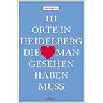 111 Orte in Heidelberg, die man gesehen haben muss Reiseführer