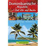 Reiseführer Dominikanische Republik Zeit für das Beste Highlights – Geheimtipps – Wohlfühladressen in Santo Domingo und gesamter Domrep. Mit Tipps für die Karibik und Atlantikinseln
