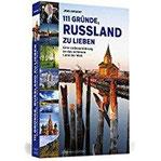 111 Gründe, Russland zu lieben Eine Liebeserklärung an das schönste Land der Welt