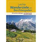 Leichte Wanderziele um Berchtesgaden 26 herrliche Halbtages- und Tagestouren für Ihren Urlaub