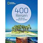 Reiseziele weltweit 400 Reisen, die Sie nie vergessen werden. Traumziele vom Amazonas bis ins Zululand von National Geographic. Mit vielen Geheimtipps das perfekte Geschenk für die Reise