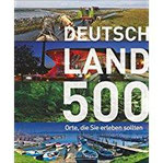 500 Orte, die Sie erleben sollten! Der besondere Reiseführer quer durchs Land mit Reisezielen für Entdecker Burgen, Höhlen, Campingplätze - von der Ostsee bis zum Bodensee