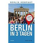 Berlin in 3 Tagen Die besten Touren zum Entdecken der Stadt (Berlin Kompakt)