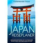 Japan Reiseplaner Japanreiseführer mit hilfreichen Reisetipps für Individualreisen