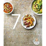 Die 70 einfachsten Gesund-Rezepte - Schnell, leicht, köstlich