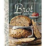 Brot - So schmeckt Heimat Die besten Brotback-Rezepte