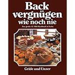 Backvergnügen wie noch nie Das große GU-Bildbackbuch in Farbe (GU Themenkochbuch)