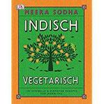 Indisch vegetarisch 130 schnelle & einfache Rezepte für jeden Tag