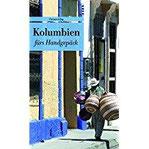 Kolumbien fürs Handgepäck Geschichten und Berichte - Ein Kulturkompass (Bücher fürs Handgepäck) (Unionsverlag Taschenbücher)