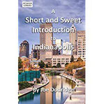 A Short and Sweet Introduction to Indianapolis a travel guide for Indianapolis (Short and Sweet Introductions, Band 3)