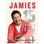 Jamies 15-Minuten-Küche Blitzschnell, gesund und superlecker