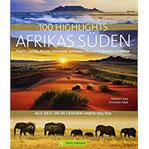 Reisebildband Afrika 100 Highlights Afrikas Süden, zu denen Sie im Urlaub reisen sollten Südafrika, Kapstadt, Namibia, Angola, Sambia, Viktoriafälle, Malawi, Simbabwe, Angola,