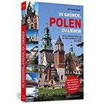 111 Gründe, Polen zu lieben Eine Liebeserklärung an das schönste Land der Welt Aktualisierte und erweiterte Neuausgabe