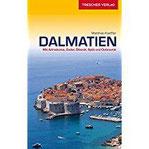 Reiseführer Dalmatien Mit Adriaküste, Zadar, Sibenik, Split und Dubrovnik (Trescher-Reihe Reisen)