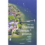 Chiemsee und Chiemgau gehmütlich Wandern, radeln, entdecken, erleben