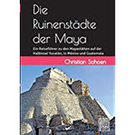 Die Ruinenstädte der Maya Ein Reiseführer zu den Mayastätten auf der Halbinsel Yucatán, in México und Guatemala