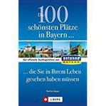 Die 100 schönsten Plätze in Bayern, die Sie in Ihrem Leben gesehen haben müssen Der offizielle Ausflugsführer von ANTENNE BAYERN