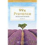 Reiseführer Provence 99 x Provence, wie Sie sie noch nicht kennen. Ein Provence Reiseführer mit Karte der 99 Orte, Dinge und Aktivitäten enthält, die Sie nicht verpassen sollten.