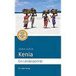 Kenia Ein Länderporträt (Diese Buchreihe wurde ausgezeichnet mit dem ITB-BuchAward 2014)