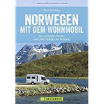 Norwegen mit dem Wohnmobil Die schönsten Routen zwischen Südkap und Nordkap Norwegens in einem Wohnmobil Reiseführer inkl. Tipps zu Stellplätzen, GPS-Daten und Streckenkarten