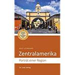 Zentralamerika Porträt einer Region (Diese Buchreihe wurde mit dem ITB-BuchAward ausgezeichnet)