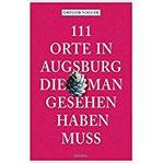 111 Orte in Augsburg, die man gesehen haben muss Reiseführer