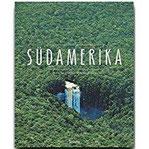SÜDAMERIKA - Ein Premium-Bildband in stabilem Schmuckschuber mit 224 Seiten und über 350 Abbildungen - STÜRTZ Verlag