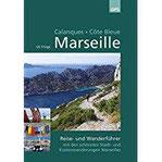 Marseille, Calanques, Côte Bleue Wander- und Reiseführer mit den schönsten Stadt- und Küstenwanderungen Marseilles