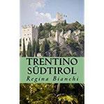 Trentino Südtirol 24 Tipps für unvergessliche Tage