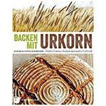 Backen mit Urkorn Dinkel, Emmer, Kamut und andere Getreide