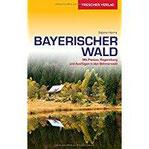 Reiseführer Bayerischer Wald Mit Passau, Regensburg und Ausflügen in den Böhmerwald (Trescher-Reihe Reisen)