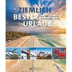 Reisebuch Ziemlich bester Urlaub. Die 150 besten Reiseziele für jede Saison. Ein Bildband mit Reisen in Europa, Asien und Amerika für die perfekte Urlaubsplanung zu jeder Jahreszeit.