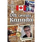 Oh (weia) Kanada Mein Abenteuer vom Auswandern