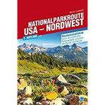 Nationalparkroute USA - Nordwest Routenreiseführer durch die schönsten Nationalparks zwischen Westküste und Wüste