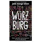 Reiseführer jede menge leben - Würzburg - Feiern, genießen und entspannen in und um Würzburg