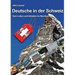 Deutsche in der Schweiz Vom Leben und Arbeiten im Nachbarland - Geschichten und Tipps