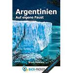 Argentinien auf eigene Faust Argentinien Reiseführer & Wanderführer für Individualreisende
