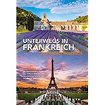 Unterwegs in Frankreich Das große Reisebuch