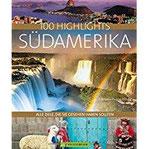 100 Highlights Südamerika Alle Ziele, die Sie gesehen haben sollten
