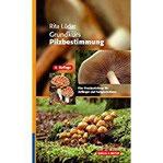 Grundkurs Pilzbestimmung Eine Praxisanleitung für Anfänger und Fortgeschrittene
