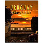 Reise durch URUGUAY und PARAGUAY - Ein Bildband mit über 220 Bildern auf 140 Seiten - STÜRTZ Verlag
